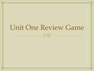 Unit One Review Game