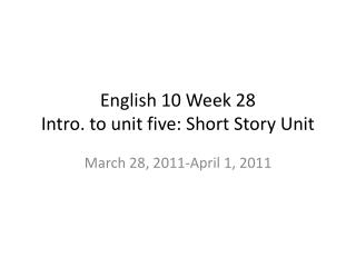 English 10 Week 28 Intro. to unit five: Short Story Unit