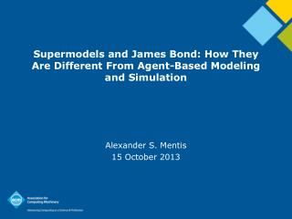 Supermodels and James Bond: How They Are Different From Agent-Based Modeling and Simulation