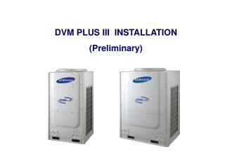 DVM PLUS III  INSTALLATION (Preliminary)