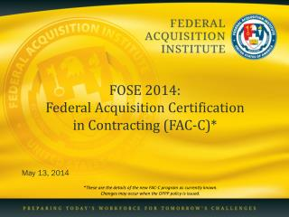 FOSE 2014: Federal Acquisition Certification  in Contracting (FAC-C)*