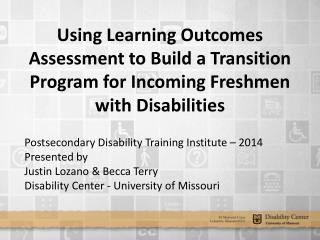 Postsecondary Disability Training Institute – 2014 Presented by Justin Lozano & Becca Terry