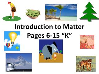 "Introduction to Matter Pages 6-15 ""K"""