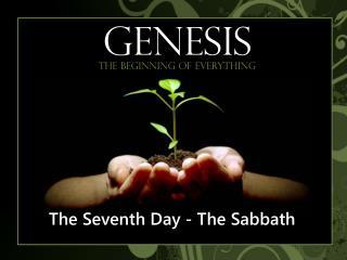 The Seventh  D ay - The Sabbath
