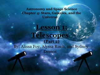 Astronomy  and Space Science Chapter 4: Stars, Galaxies, and the Universe Lesson 1: Telescopes