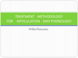 TREATMENT   METHODOLOGY  FOR    ARTICULATION   AND PHONOLOGY