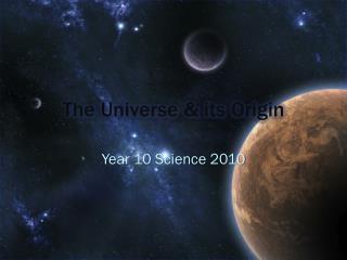 The Universe & its Origin