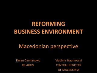 REFORMING  BUSINESS ENVIRONMENT Macedonian perspective