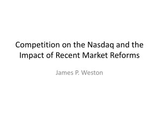 Competition on the  Nasdaq  and the Impact of Recent Market Reforms