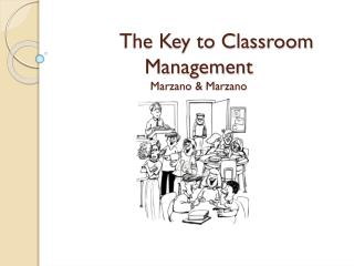 The Key to Classroom Management Marzano  &  Marzano
