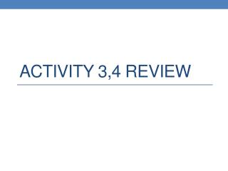 Activity 3,4 review