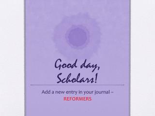 Good day, Scholars!