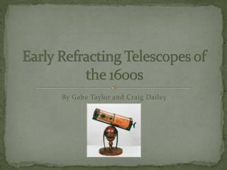 Early Refracting Telescopes of the 1600s