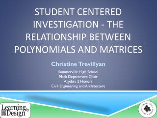 Student Centered Investigation - The Relationship between Polynomials and Matrices