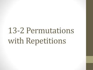 13-2 Permutations with Repetitions