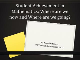 Student Achievement in Mathematics: Where are we now and Where are we going?