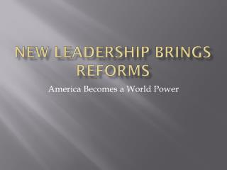 New leadership brings reforms