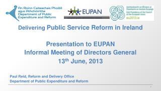 Delivering  Public Service Reform in Ireland Presentation to EUPAN