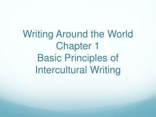 Writing Around the World Chapter 1 Basic Principles of Intercultural Writing