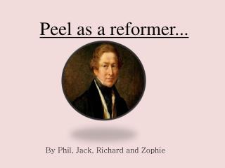 Peel as a reformer...