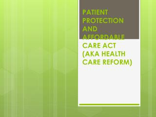PATIENT PROTECTION AND AFFORDABLE CARE ACT (AKA HEALTH CARE REFORM)