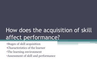 How does the acquisition of skill affect performance?