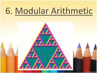 6.  Modular Arithmetic