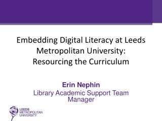 Embedding Digital Literacy at Leeds Metropolitan University: Resourcing the Curriculum