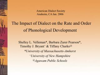American Dialect Society Anaheim, CA Jan. 2006     The Impact of Dialect on the Rate and Order of Phonological Developme