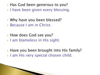 Has God been generous to you? I have been given every blessing. Why have you been blessed?