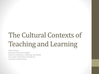 The Cultural Contexts of  Teaching and  Learning