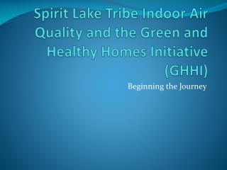 Spirit Lake Tribe Indoor Air Quality and the Green and Healthy Homes Initiative (GHHI)