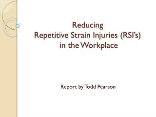 Reducing  Repetitive Strain Injuries (RSI's)  in the Workplace