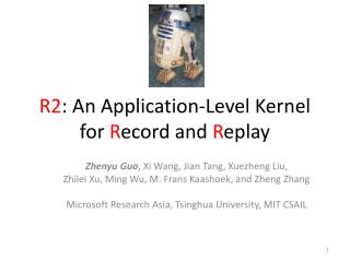 R2 : An Application-Level Kernel for  R ecord and  R eplay