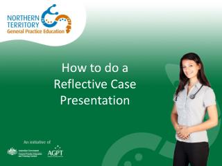 How  to do a  Reflective  C ase  P resentation