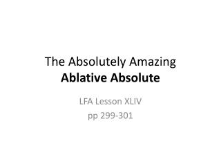 The Absolutely Amazing  Ablative Absolute