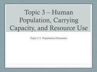 Topic 3 – Human Population, Carrying Capacity, and Resource Use