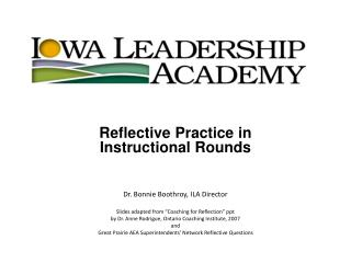 Reflective Practice in Instructional Rounds Dr. Bonnie Boothroy, ILA Director