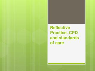 Reflective Practice, CPD and standards of care
