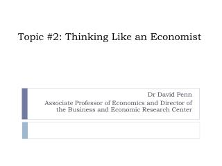 Topic #2: Thinking Like an Economist
