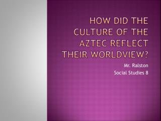 How did the Culture of the Aztec Reflect their Worldview?