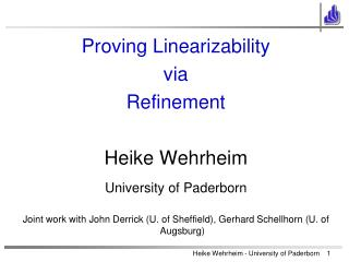 Proving L inearizability via  Refinement Heike Wehrheim University  of  Paderborn