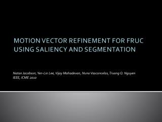 MOTION VECTOR REFINEMENT FOR FRUC USING SALIENCY AND SEGMENTATION