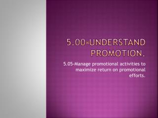 5.00- Understand  promotion.