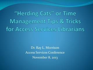 """Herding Cats"" or Time Management Tips & Tricks for Access Services Librarians"