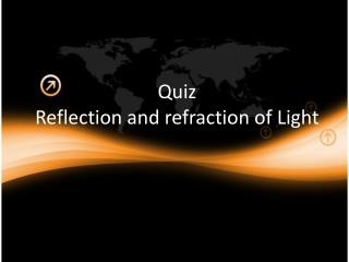 Quiz  Reflection  and refraction  of  Light