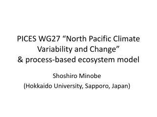 "PICES WG27 ""North Pacific Climate Variability and Change""  & process-based ecosystem model"