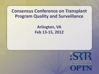 Consensus Conference on Transplant Program Quality and Surveillance