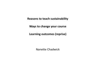Reasons to teach sustainability Ways to change your course Learning outcomes (reprise)
