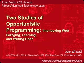 Two Studies of Opportunistic Programming:  Interleaving Web Foraging, Learning,  and Writing Code